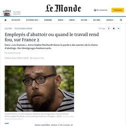 Employés d'abattoir ou quand le travail rend fou, sur France 2