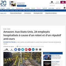 Amazon: Aux Etats-Unis, 24 employés hospitalisés à cause d'un robot et d'un répulsif anti-ours