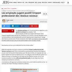 Les employés jugent positif l'impact professionel des réseaux sociaux - Réseau social en entreprise et productivité - Journal du Net Solutions