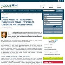 L'audit d'offre RH : votre marque employeur se travaille d'abord de l'intérieur. Par Caroline Vincelet - Focus RH