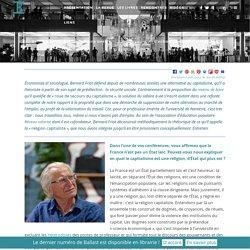 BALLAST Bernard Friot : « Nous n'avons besoin ni d'employeurs, ni d'actionnaires pour produire »