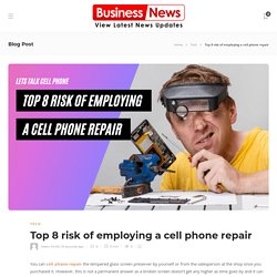 8 Risk of Employing a Cell Phone Repair