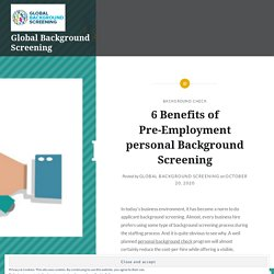 6 Benefits of Pre-Employment personal Background Screening