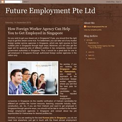 How Foreign Worker Agency Can Help You to Get Employed in Singapore