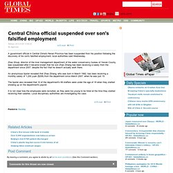 Central China official suspended over son's falsified employment - CHINA