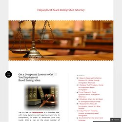 Get a Competent Lawyer to Get You Employment Based Immigration