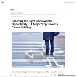 Choosing the Right Employment Opportunity — A Major Step Towards Career Building