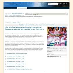 ¡Por Nosotras Mismas! Manual del taller para el empoderamiento de la mujer indígena y campesina