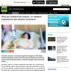Alors qu'il prétend les soigner, un médecin empoisonne des rebelles ukrainiens