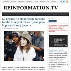 La phrase «J'emporterai dans ma tombe le regret d'avoir posé pour la photo Hanoy Jane.» - reinformation.tv