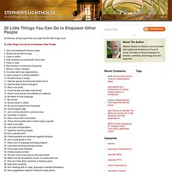 New 50 Little Things You Can Do to Empower Other People - Stephen's Li...