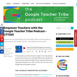 Empower Teachers with the Google Teacher Tribe Podcast - GTT001 - Google Teacher Tribe Podcast
