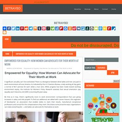 Empowered for Equality: How Women Can Advocate for Their Worth at Work ~ BETRAYBD