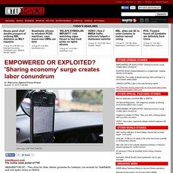 EMPOWERED OR EXPLOITED? 'Sharing economy' surge creates labor conundrum