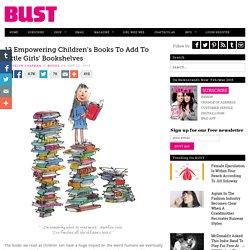 12 Empowering Children's Books To Add To Little Girls' Bookshelves