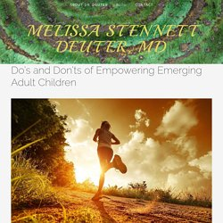 Do's and Don'ts of Empowering Emerging Adult Children — Melissa Stennett Deuter, MD