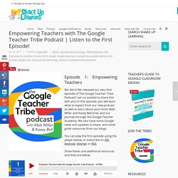 Empowering Teachers with The Google Teacher Tribe Podcast