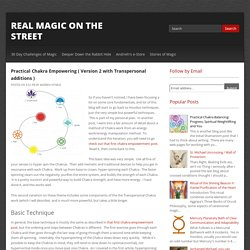 Practical Chakra Empowering ( Version 2 with Transpersonal additions ) ~ Real Magic on the Street