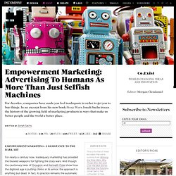 Empowerment Marketing: Advertising To Humans As More Than Just Selfish Machines