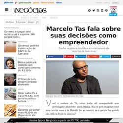 Marcelo Tas fala sobre suas decisões como empreendedor - Época NEGÓCIOS