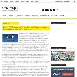 Fundo CRP Empreendedor investirá milhões em empresas inovadoras no Sul e no Sudeste
