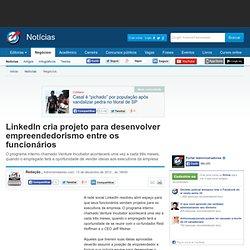 LinkedIn cria projeto para desenvolver empreendedorismo entre os funcionários