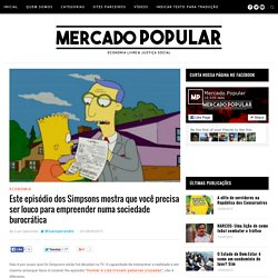 Os Simpsons mostram que empreender é tarefa para malucosMercado Popular