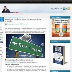 5 mitos que pueden arruinar una empresa o un proyecto Blog de Jesus A. Lacoste. Mundo Digital, emprendedores y Management