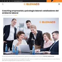 Coaching empresarial y psicología laboral: catalizadores del ambiente laboral