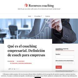 Qué es el coaching empresarial. Definición de coach para empresas