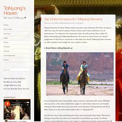 Top 10 Best Empress Ki's TaNyang Moments ~ TaNyang's Haven