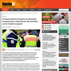 Comment polices française et allemande coopèrent pour emprisonner des activistes sur de simples soupçons