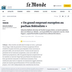 «Un grand emprunt européen au parfum fédéraliste»