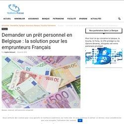 Demander un prêt personnel en Belgique : la solution pour les emprunteurs Français - Nations Presse : Immobilier, Epargne, Assurance, Banque, Fiscalité, Patrimoine