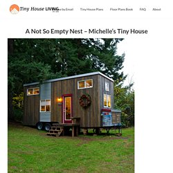 A Not So Empty Nest - Michelle's Tiny House - Tiny House Living