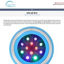 Báo giá Đèn chiếu sáng âm dưới nước bể bơi