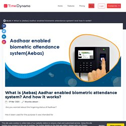 What is (Aebas) Aadhar enabled biometric attendance system? And how it works?