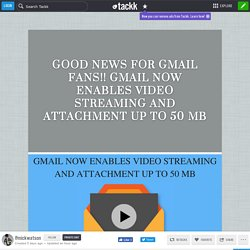 GOOD NEWS FOR GMAIL FANS!! GMAIL NOW ENABLES VIDEO STREAMING AND ATTACHMENT UP TO 50 MB