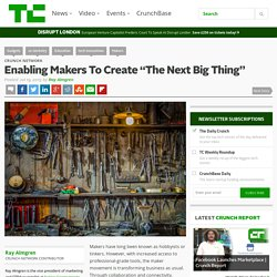 "Enabling Makers To Create ""The Next Big Thing"""