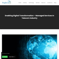 Enabling Digital Transformation – Managed Services In Telecom Industry