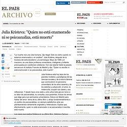 """Julia Kristeva: """"Quien no está enamorado ni se psicoanaliza, está muerto"""""""