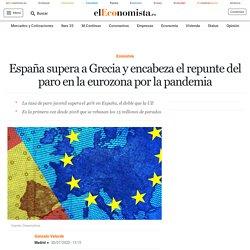 España supera a Grecia y encabeza el repunte del paro en la eurozona por la pandemia