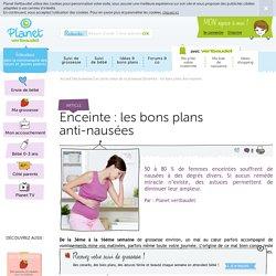 Enceinte : les bons plans anti-nausées - Les petits maux de la grossesse