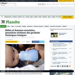 Bébés et femmes enceintes, premières victimes des produits chimiques toxiques