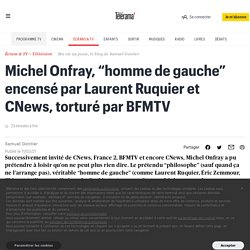 """Michel Onfray, """"homme de gauche"""" encensé par Laurent Ruquier et CNews, torturé par BFMTV"""