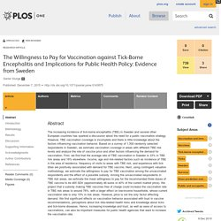 PLOS 07/12/15 The Willingness to Pay for Vaccination against Tick-Borne Encephalitis and Implications for Public Health Policy: Evidence from Sweden