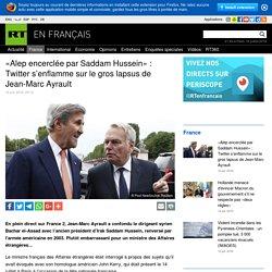 «Alep encerclée par Saddam Hussein» : Twitter s'enflamme sur le gros lapsus de Jean-Marc Ayrault