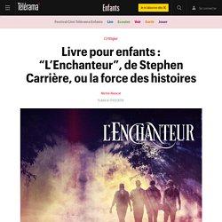 """Livre pour enfants : """"L'Enchanteur"""", de Stephen Carrière, ou la force des histoires - Enfants"""