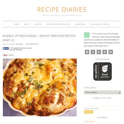 Bubble Up Enchiladas – Weight Watcher Recipes (Part 2)