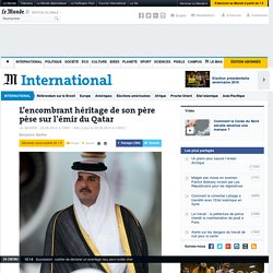 L'encombrant héritage de son père pèse sur l'émir du Qatar